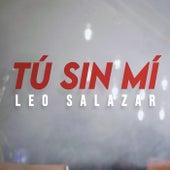 Tú Sin Mí by Leo Salazar