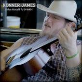 Drive Myself to Drinkin' von Konner James