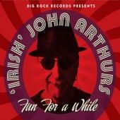 Fun for a While de 'Irish' John Arthurs