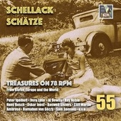 Schellack Schätze: Treasures on 78 RPM from Berlin, Europe & the World, Vol. 55 by various