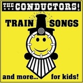 Train Songs and More for Kids van The Conductors