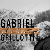 Quand on n'a que l'amour by Gabriel Grillotti