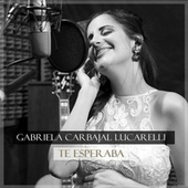 Te Esperaba de Gabriela Carbajal Lucarelli
