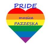 PRIDE ��️�� Musica Pazzeska �� by Various Artists