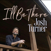 I'll Be There by Josh Turner