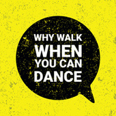 Why Walk When You Can Dance von Various Artists