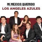 Mi Mexico Querido de Los Angeles Azules