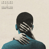 Follow You (Summer '21 Version) by Imagine Dragons