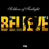 Believe by Soldiers Of Twilight