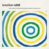Brazilian Chill: Take a Break with a Brazilian Downtempo Selection to Enjoy the Sun fra Various Artists