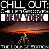 Chill Out: Chilled Grooves New York (The Lounge Edition) by Various Artists