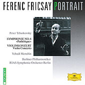 Ferenc Fricsay Portrait - Tchaikovsky: Symphony No.6 Pathétique; Violin Concerto by Yehudi Menuhin