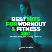 Best Hits For Workout & Fitness 2021 (Ideal For Cardio, Gym, Running & Aerobics) by Various Artists