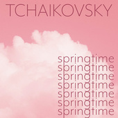 Tchaikovsky - Springtime by Pyotr Ilyich Tchaikovsky
