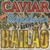 Bailão (Ao Vivo) by Caviar Com Rapadura