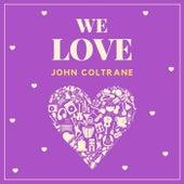 We Love John Coltrane von John Coltrane