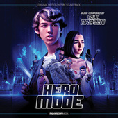 Hero Mode (Original Motion Picture Soundtrack) by Bill Brown