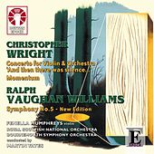 Ralph Vaughan Williams: Symphony No. 5 - New Edition & Christopher Wright: Concerto for Violin and Orchestra by Various Artists