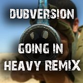 Going in Heavy by Dubversion
