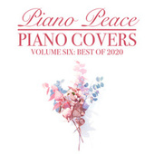 Piano Covers, Vol. 6: (Best of 2020) by Piano Peace