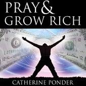 Pray & Grow Rich by Catherine Ponder