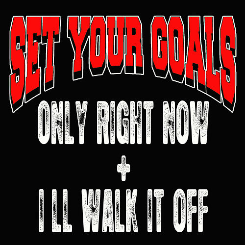 Only Right Now + I'll Walk It Off by Set Your Goals