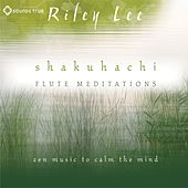 Shakuhachi Flute Meditations de Riley Lee