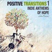 Positive Transitions 1: Indie Anthems of Hope by Lovely Music Library