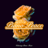 The Best of Piano Peace: Relaxing Piano Music by Piano Peace