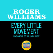 Every Little Movement (Live On The Ed Sullivan Show, July 28, 1957) by Roger Williams