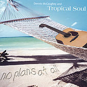 No Plans At All by Dennis McCaughey and Tropical Soul