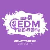OK Not To Be OK de Hard EDM Workout