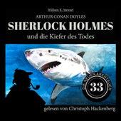 Sherlock Holmes und die Kiefer des Todes - Die neuen Abenteuer, Folge 33 (Ungekürzt) von Sir Arthur Conan Doyle