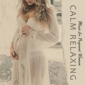 Music for Pregnant Woman (Calm Relaxing Moment Before Baby Coming) by Calm Music Zone (1)