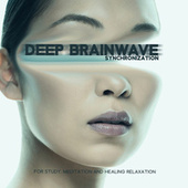 Deep Brainwave Synchronization for Study, Meditation and Healing Relaxation (Balancing Flow, Essential Soothing Relaxing Session) by Brain Waves Therapy