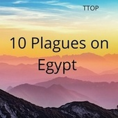 10 Plagues on Egypt by T-Top