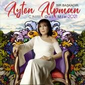 Bir Başkadır Ayten Alpman Chill Out Mix 2021 by Ayten Alpman