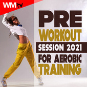 Pre Workout Session 2021 For Aerobic Training (60 Minutes Non-Stop Mixed Compilation for Fitness & Workout 135 Bpm / 32 Count) von Workout Music Tv