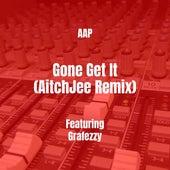 Gone Get It (AitchJee Remix) de AAP