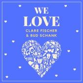 We Love Clare Fischer & Bud Shank von Clare Fischer