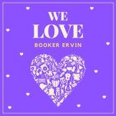 We Love Booker Ervin by Booker Ervin
