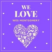 We Love Wes Montgomery by Wes Montgomery
