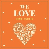 We Love King Curtis by King Curtis