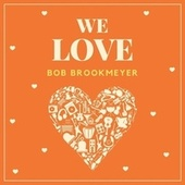 We Love Bob Brookmeyer by Bob Brookmeyer