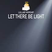 Let There Be Light by Lullaby Worship