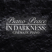 In Darkness: Cinematic Piano by Piano Peace