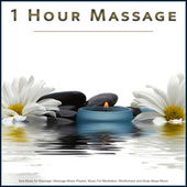 1 Hour Massage: Spa Music for Massage, Massage Music Playlist, Music For Meditation, Yoga, Healing, Wellness, Mindfulness and Deep Sleep Music by Massage Music