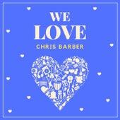 We Love Chris Barber by Chris Barber