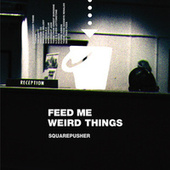 Feed Me Weird Things (Remastered) de Squarepusher