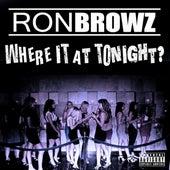 Where It At Tonight? de Ron Browz